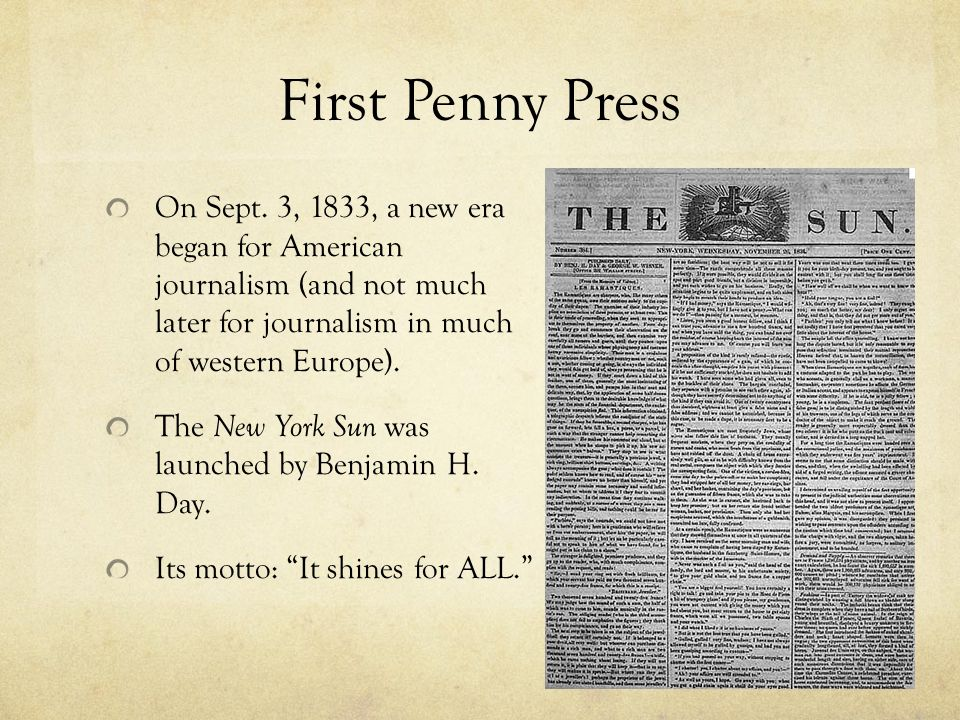 First Penny Press On Sept. 3, 1833, a new era began for American journalism (and not much later for journalism in much of western Europe).