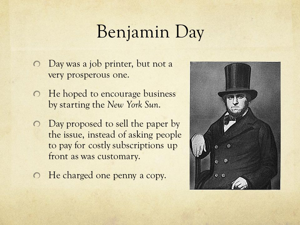 Benjamin Day Day was a job printer, but not a very prosperous one.