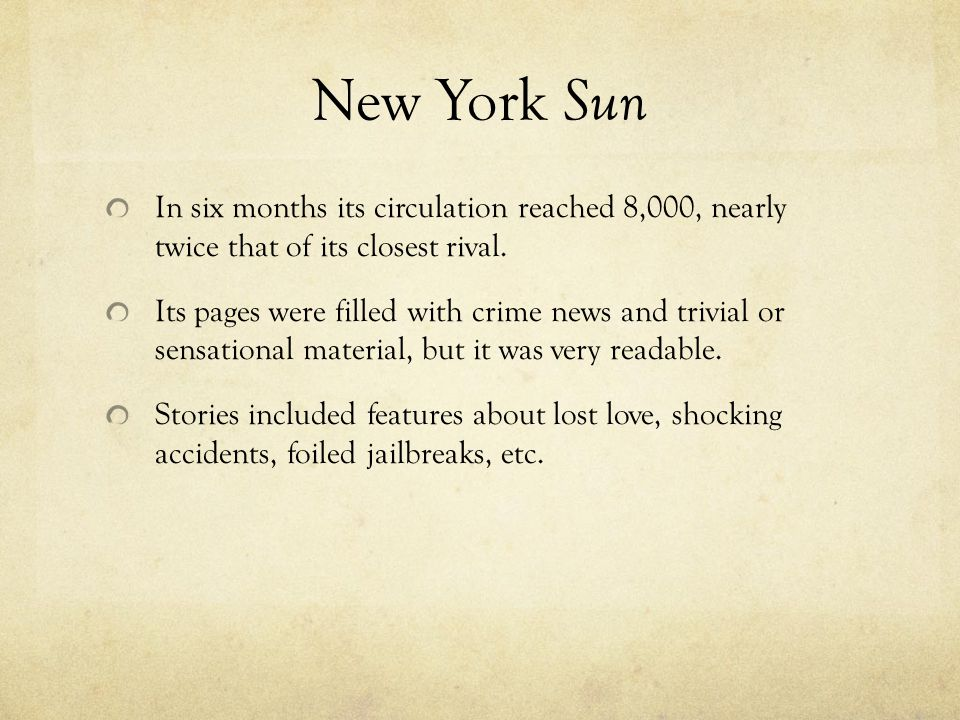 New York Sun In six months its circulation reached 8,000, nearly twice that of its closest rival.
