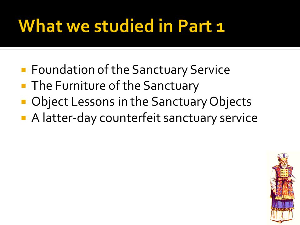 What we studied in Part 1 Foundation of the Sanctuary Service