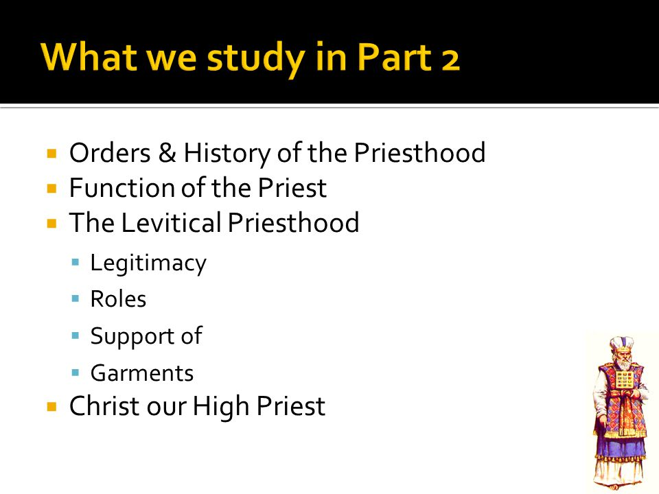 What we study in Part 2 Orders & History of the Priesthood