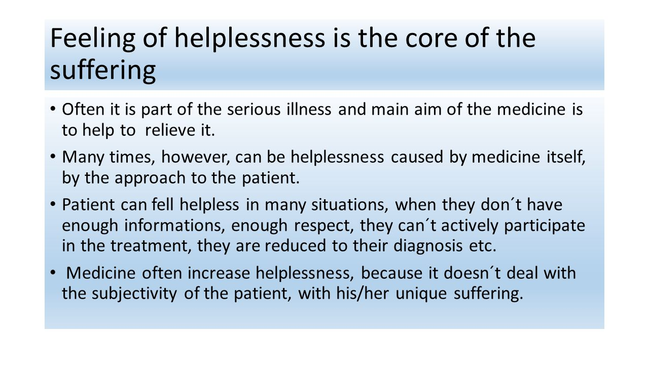 Feeling of helplessness is the core of the suffering