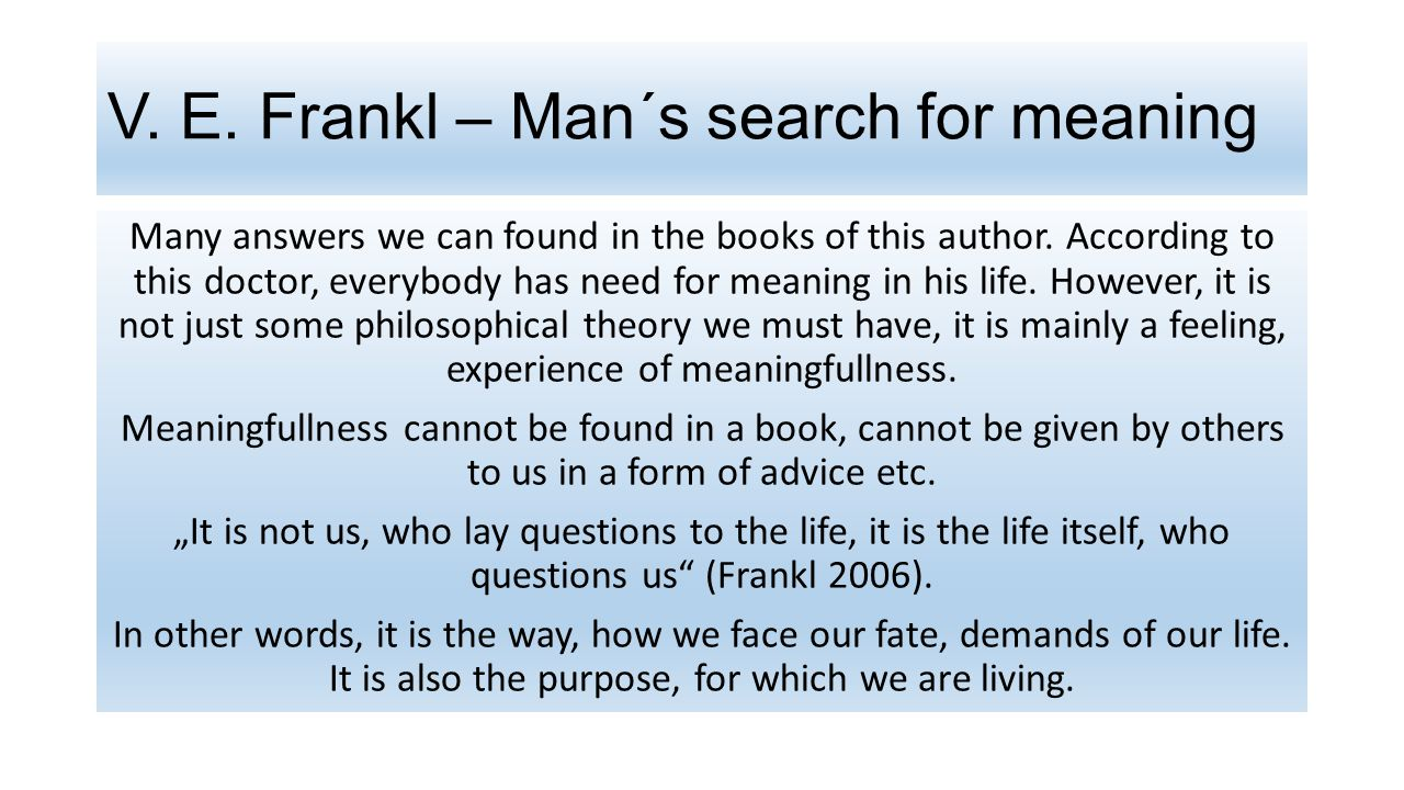 V. E. Frankl – Man´s search for meaning