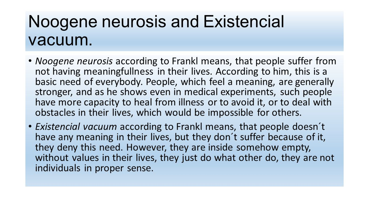 Noogene neurosis and Existencial vacuum.