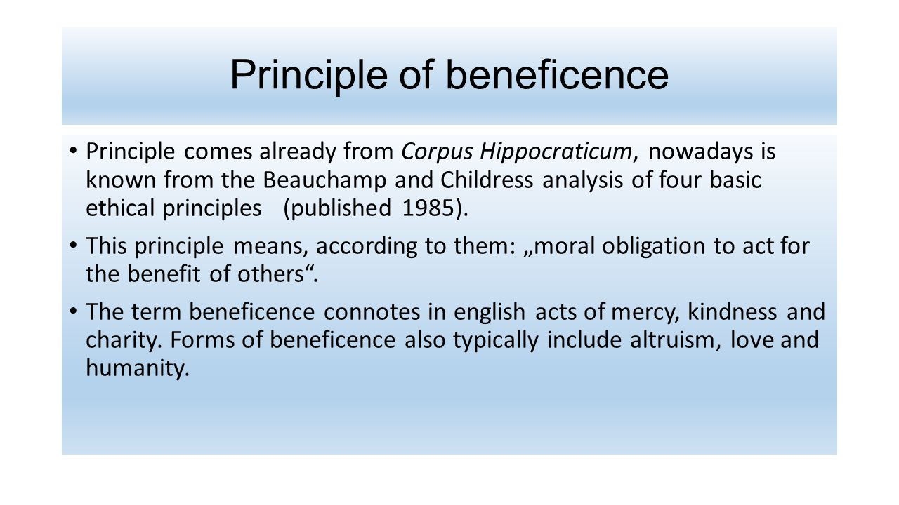 the principle of beneficence vs patient It is a short presentation to stimulate discussion of medical ethics this episode discusses beneficence.