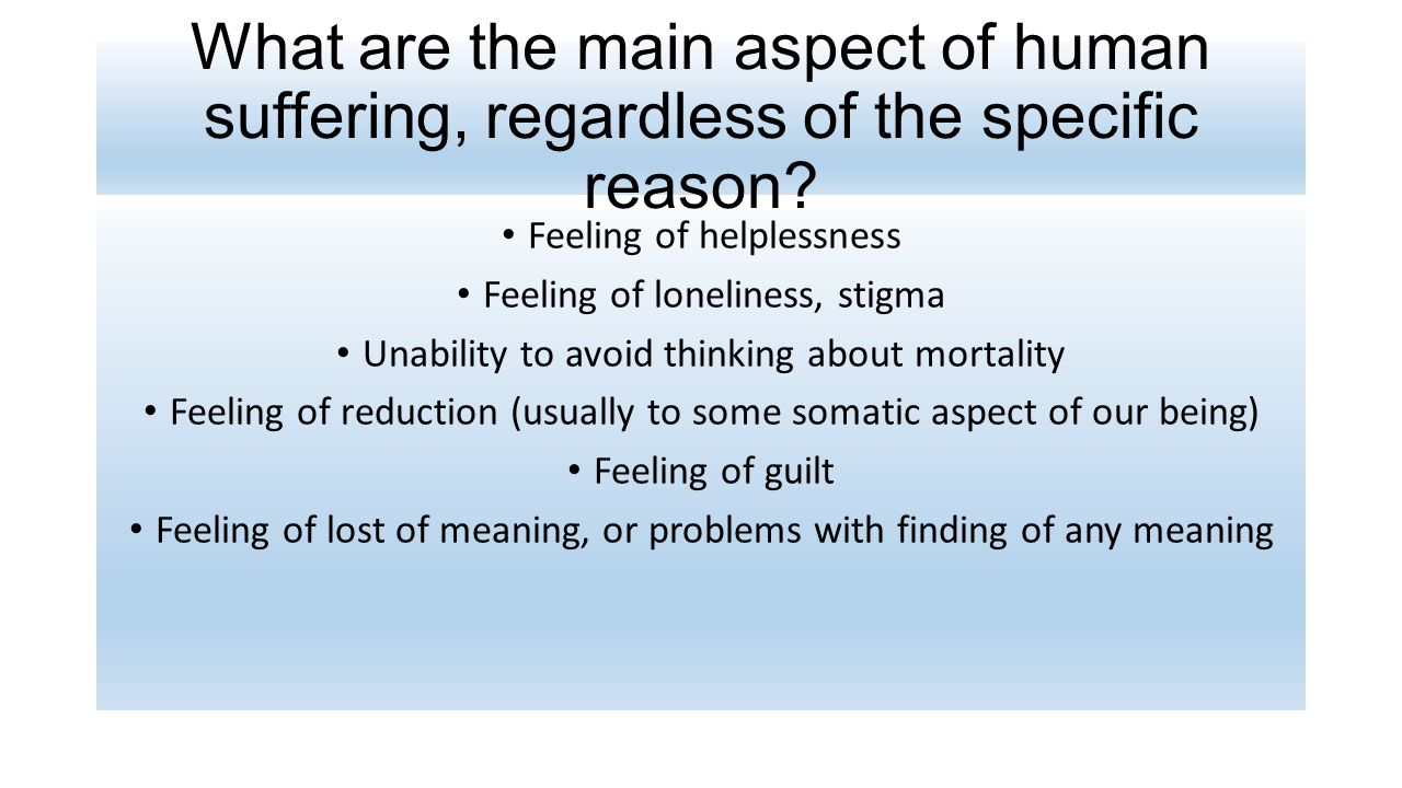 What are the main aspect of human suffering, regardless of the specific reason