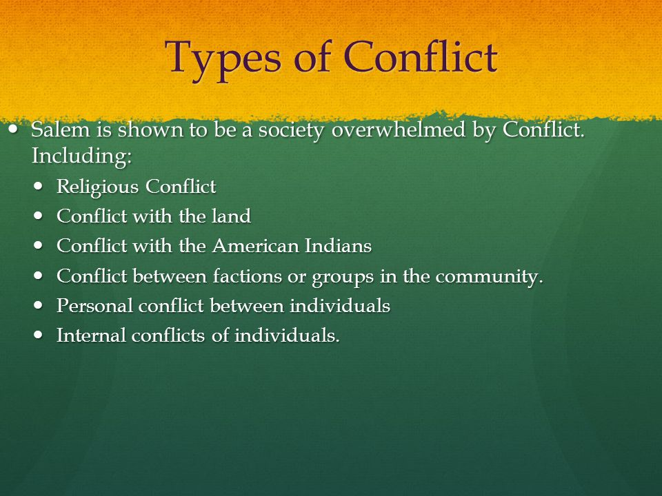 Types of Conflict Salem is shown to be a society overwhelmed by Conflict. Including: Religious Conflict.