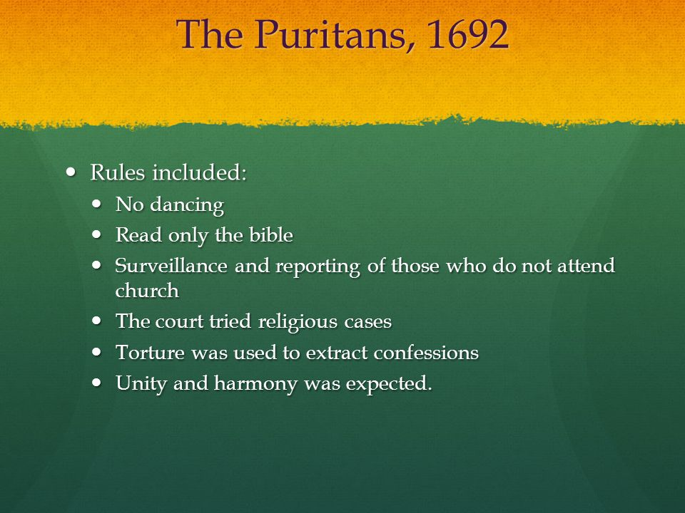 The Puritans, 1692 Rules included: No dancing Read only the bible