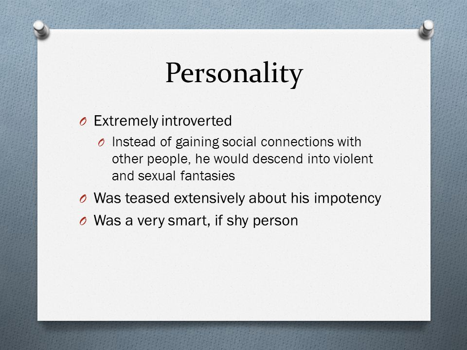 Personality Extremely introverted