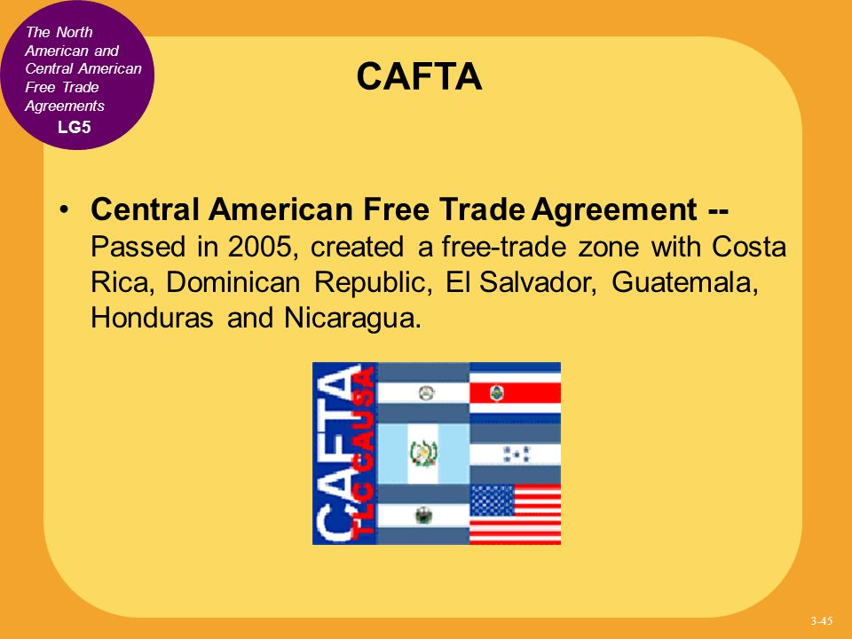 CAFTA The North American and Central American Free Trade Agreements. LG5.
