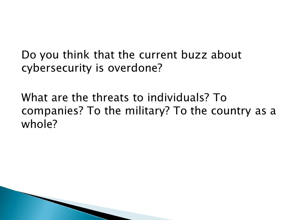 Do you think that the current buzz about cybersecurity is overdone