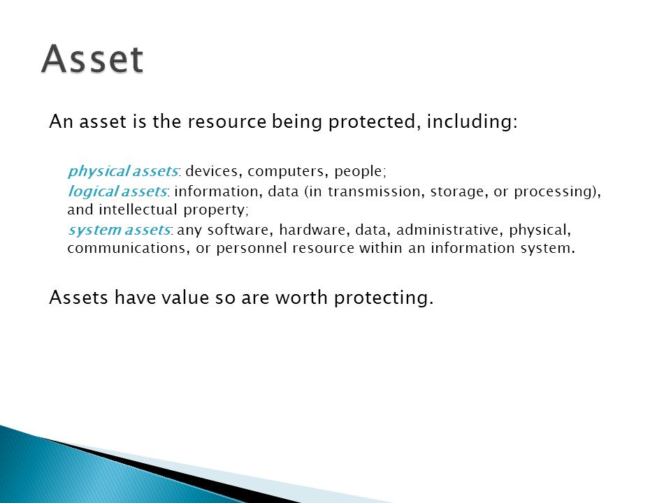 Asset An asset is the resource being protected, including: