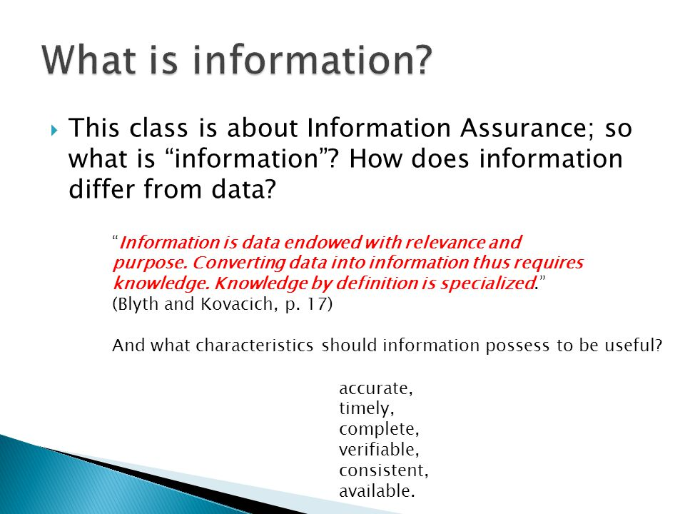 What is information This class is about Information Assurance; so what is information How does information differ from data