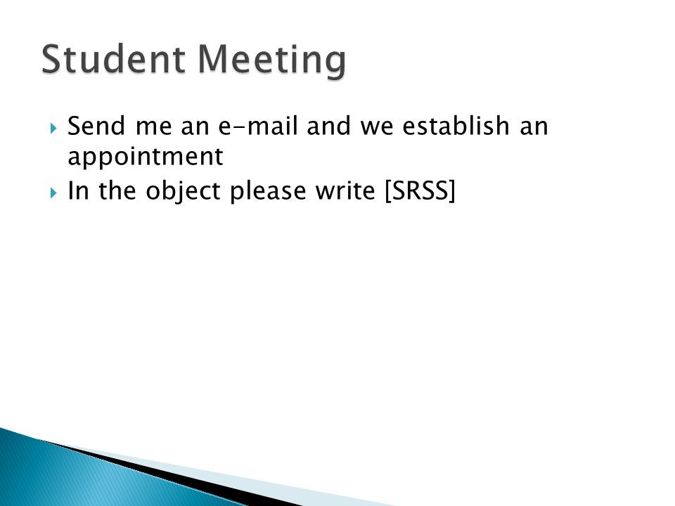 Student Meeting Send me an e-mail and we establish an appointment