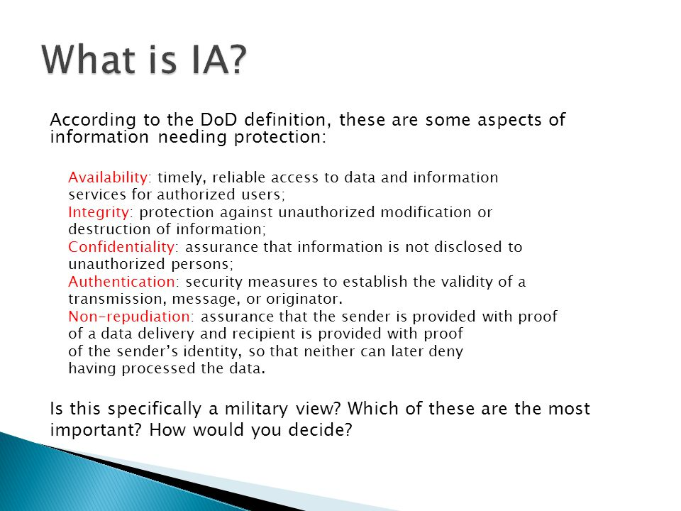 What is IA According to the DoD definition, these are some aspects of information needing protection: