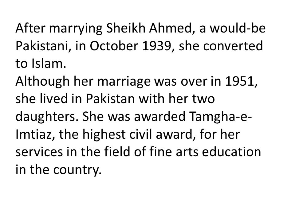 After marrying Sheikh Ahmed, a would-be Pakistani, in October 1939, she converted to Islam.