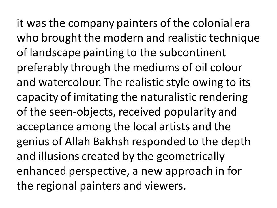 it was the company painters of the colonial era who brought the modern and realistic technique of landscape painting to the subcontinent preferably through the mediums of oil colour and watercolour.