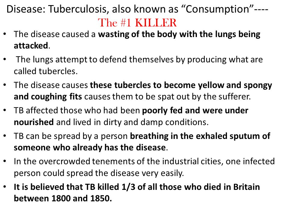 Disease: Tuberculosis, also known as Consumption ----The #1 KILLER