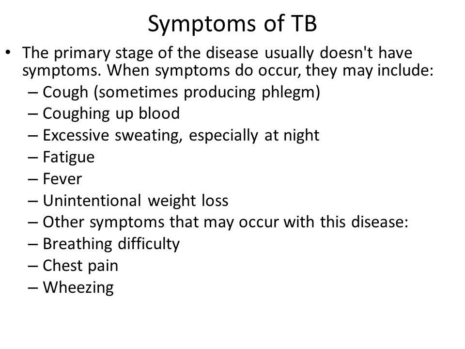 Symptoms of TB The primary stage of the disease usually doesn t have symptoms. When symptoms do occur, they may include: