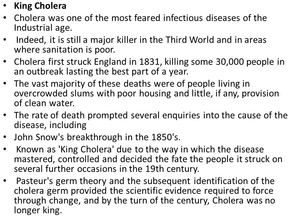 King Cholera Cholera was one of the most feared infectious diseases of the Industrial age.