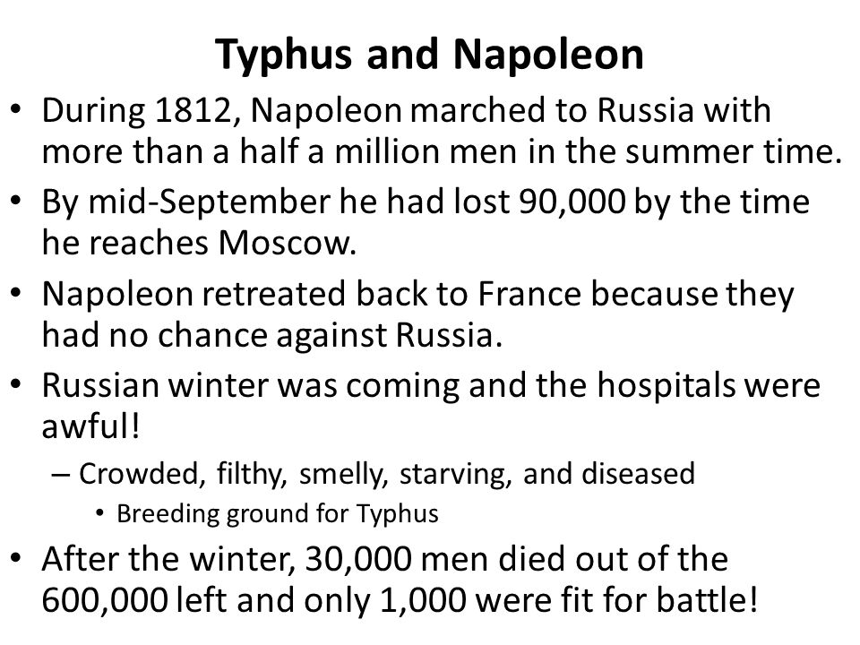 Typhus and Napoleon During 1812, Napoleon marched to Russia with more than a half a million men in the summer time.