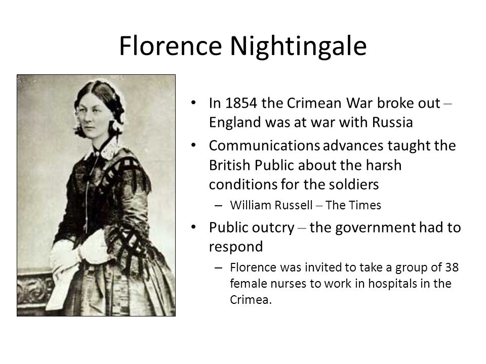 Florence Nightingale In 1854 the Crimean War broke out – England was at war with Russia.
