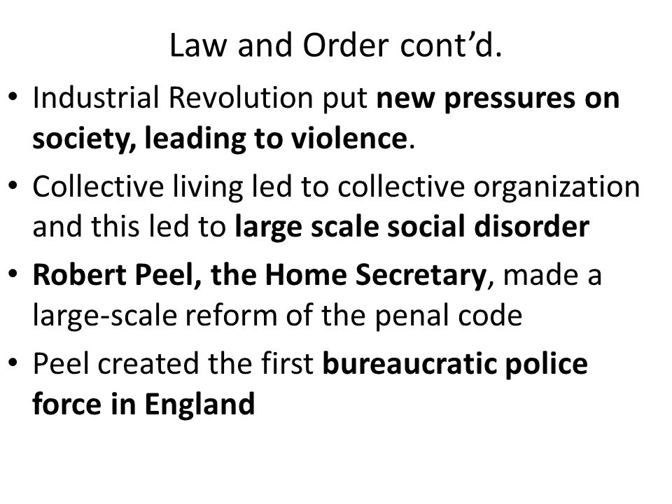 Law and Order cont'd. Industrial Revolution put new pressures on society, leading to violence.
