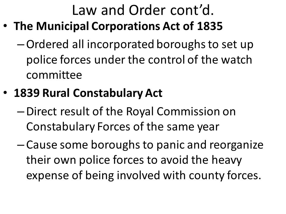 Law and Order cont'd. The Municipal Corporations Act of 1835