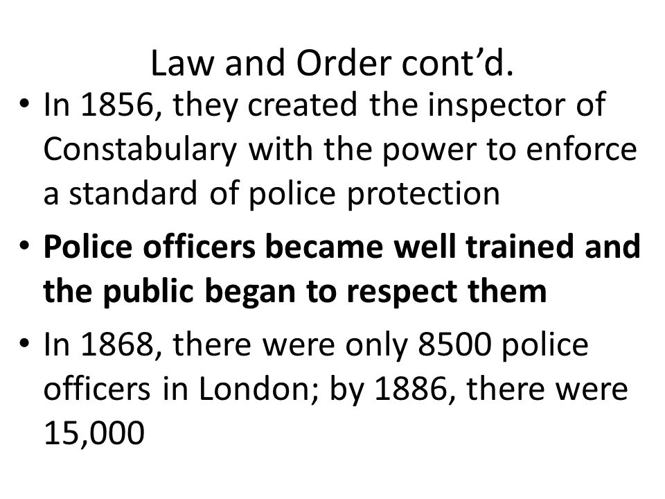 Law and Order cont'd. In 1856, they created the inspector of Constabulary with the power to enforce a standard of police protection.