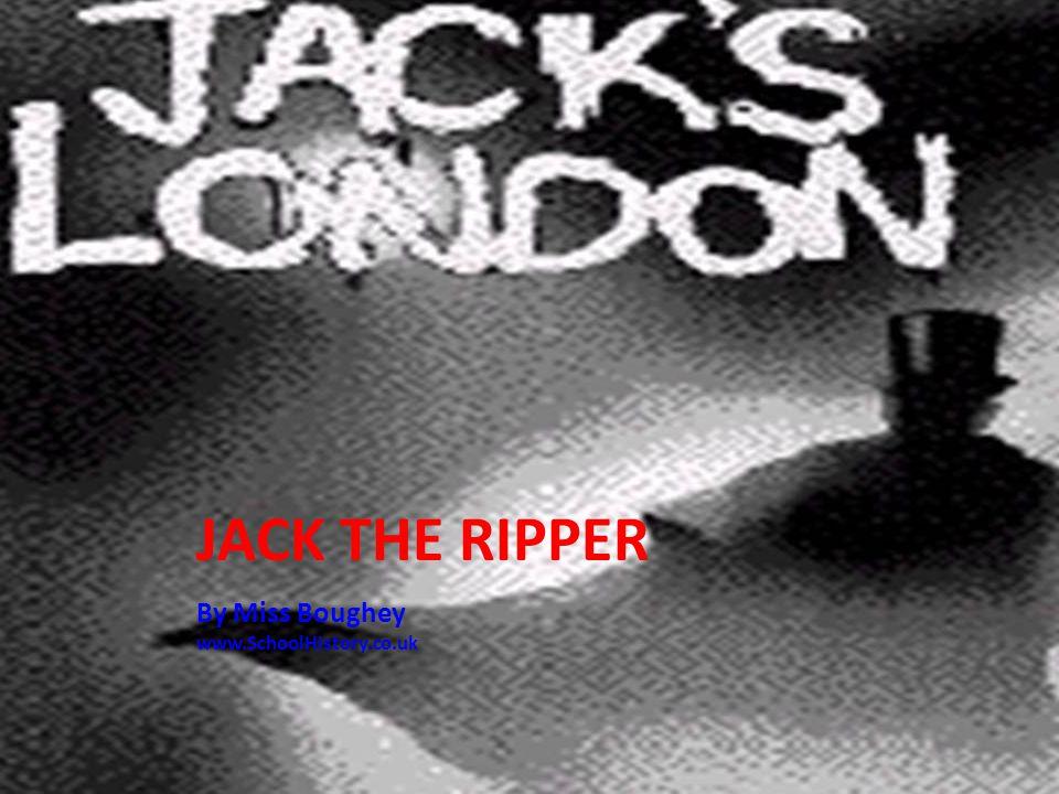 JACK THE RIPPER By Miss Boughey www.SchoolHistory.co.uk