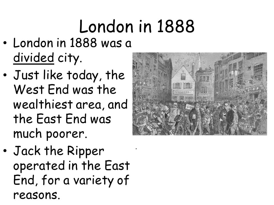 London in 1888 London in 1888 was a divided city.