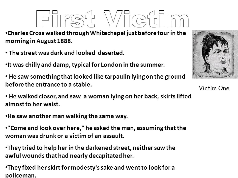 First Victim Charles Cross walked through Whitechapel just before four in the morning in August 1888.