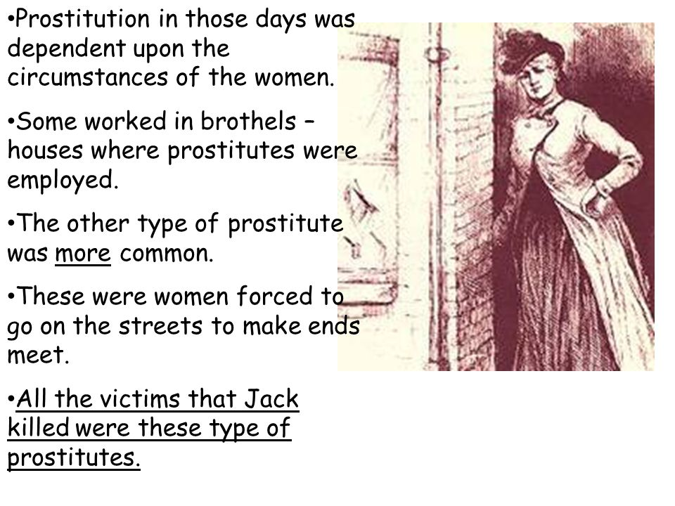 Prostitution in those days was dependent upon the circumstances of the women.