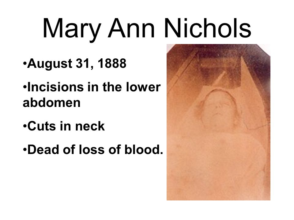 Mary Ann Nichols August 31, 1888 Incisions in the lower abdomen
