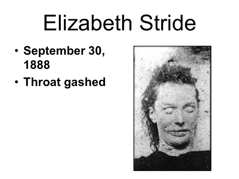 Elizabeth Stride September 30, 1888 Throat gashed