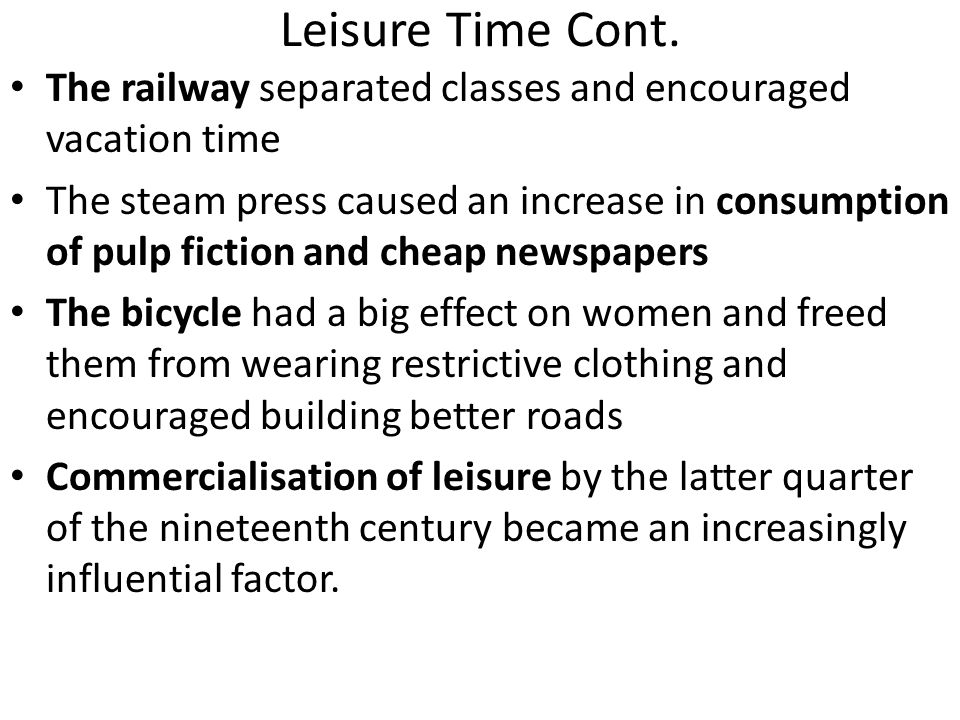 Leisure Time Cont. The railway separated classes and encouraged vacation time.