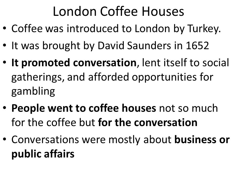 London Coffee Houses Coffee was introduced to London by Turkey.