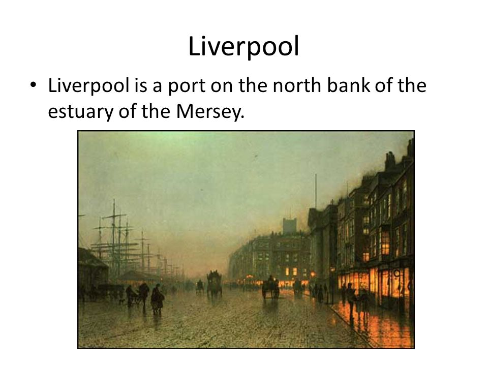 Liverpool Liverpool is a port on the north bank of the estuary of the Mersey.
