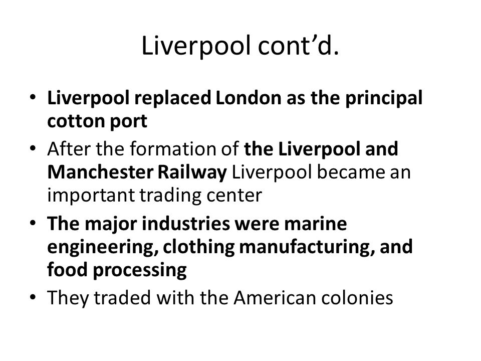 Liverpool cont'd. Liverpool replaced London as the principal cotton port.