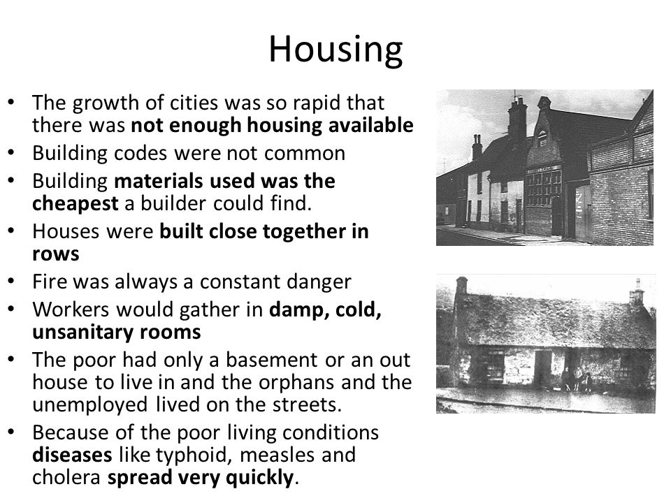 Housing The growth of cities was so rapid that there was not enough housing available. Building codes were not common.