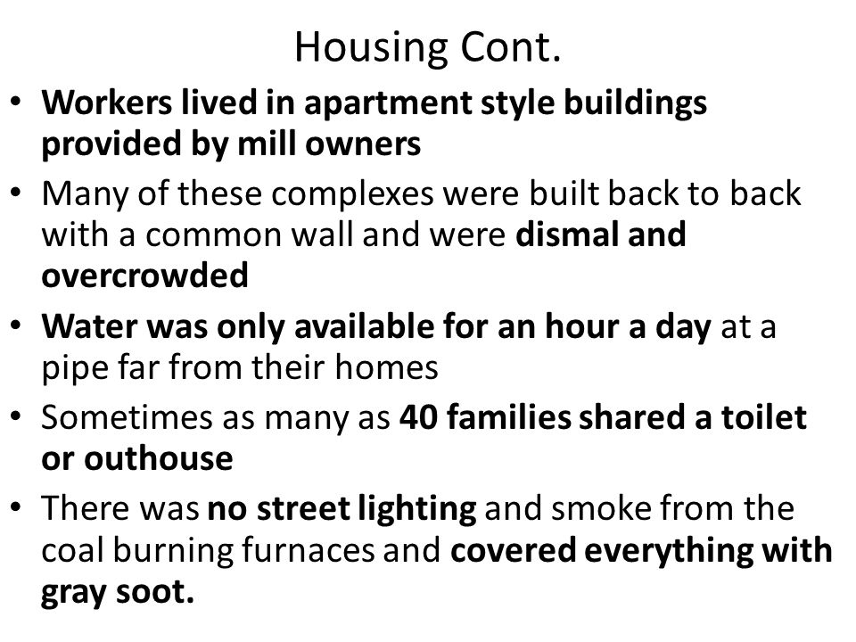 Housing Cont. Workers lived in apartment style buildings provided by mill owners.