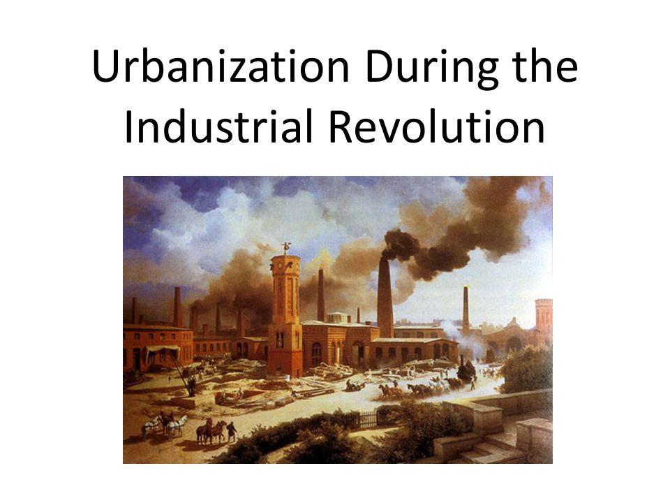 Urbanization During the Industrial Revolution
