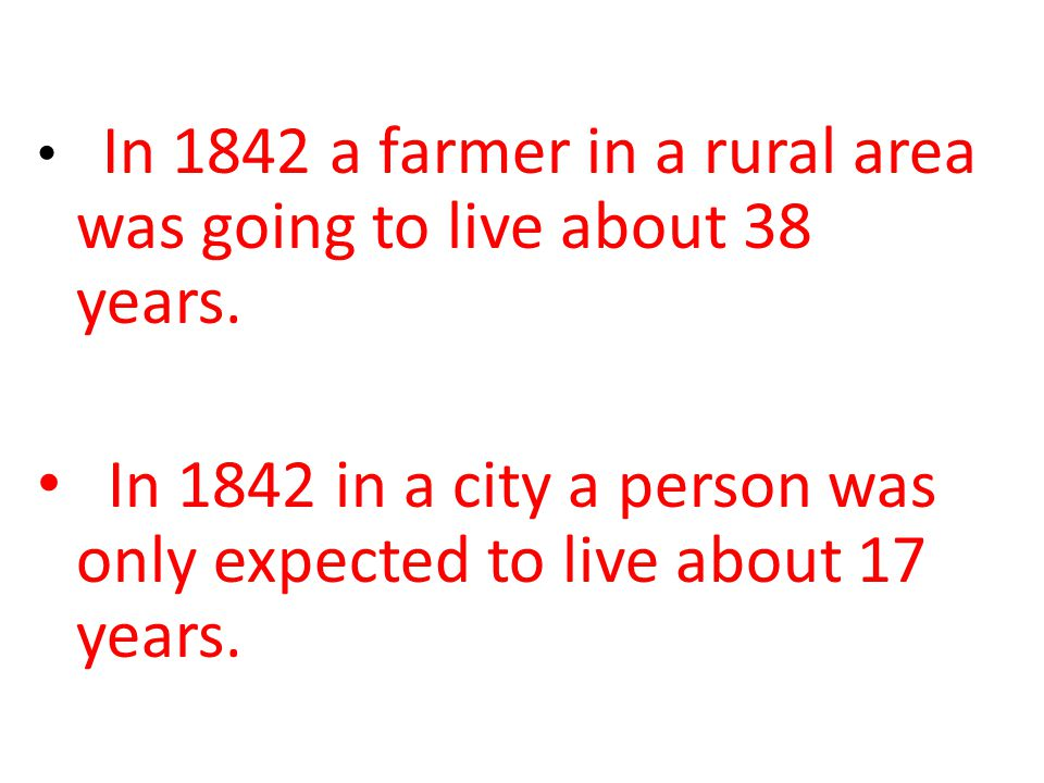 In 1842 in a city a person was only expected to live about 17 years.