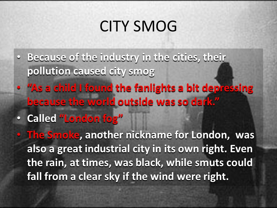 CITY SMOG Because of the industry in the cities, their pollution caused city smog.