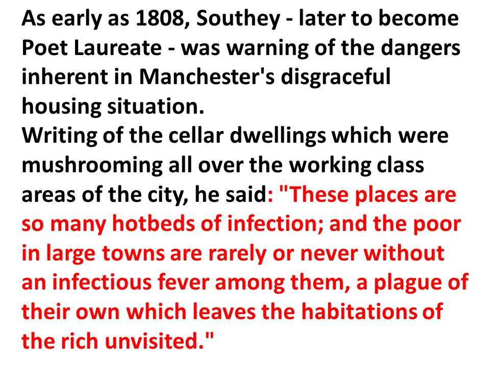 As early as 1808, Southey - later to become Poet Laureate - was warning of the dangers inherent in Manchester s disgraceful housing situation.