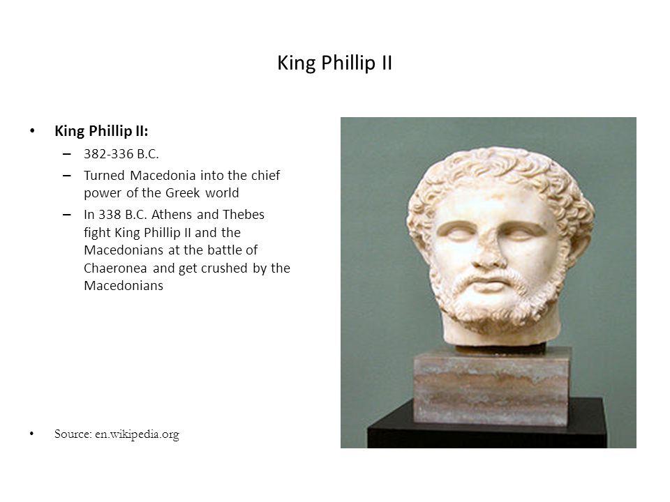 King Phillip II King Phillip II: 382-336 B.C.