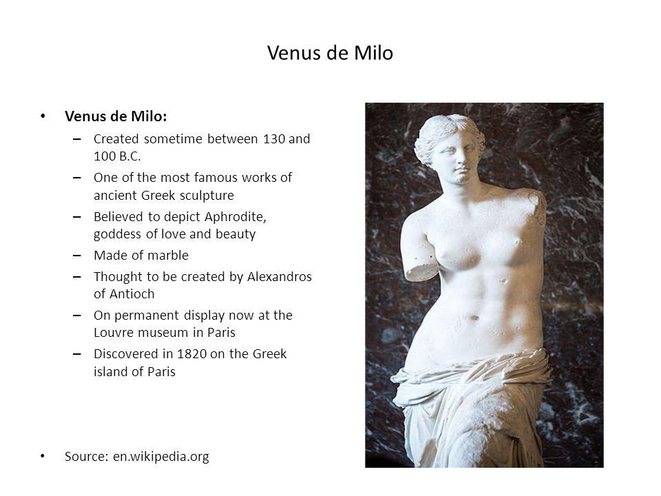 Venus de Milo Venus de Milo: Created sometime between 130 and 100 B.C.