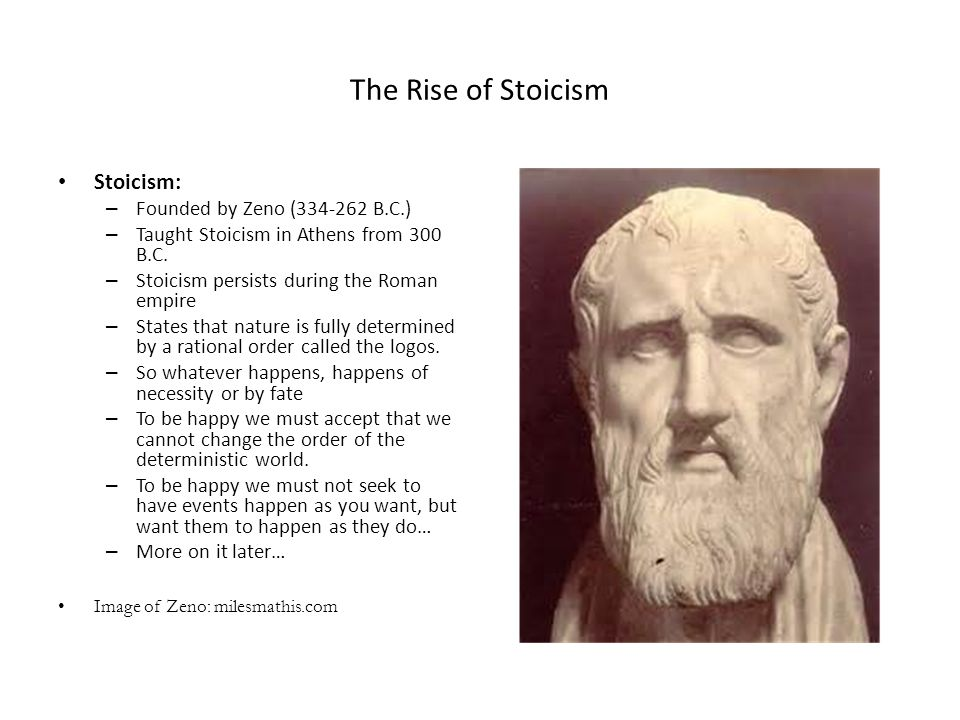 The Rise of Stoicism Stoicism: Founded by Zeno (334-262 B.C.)