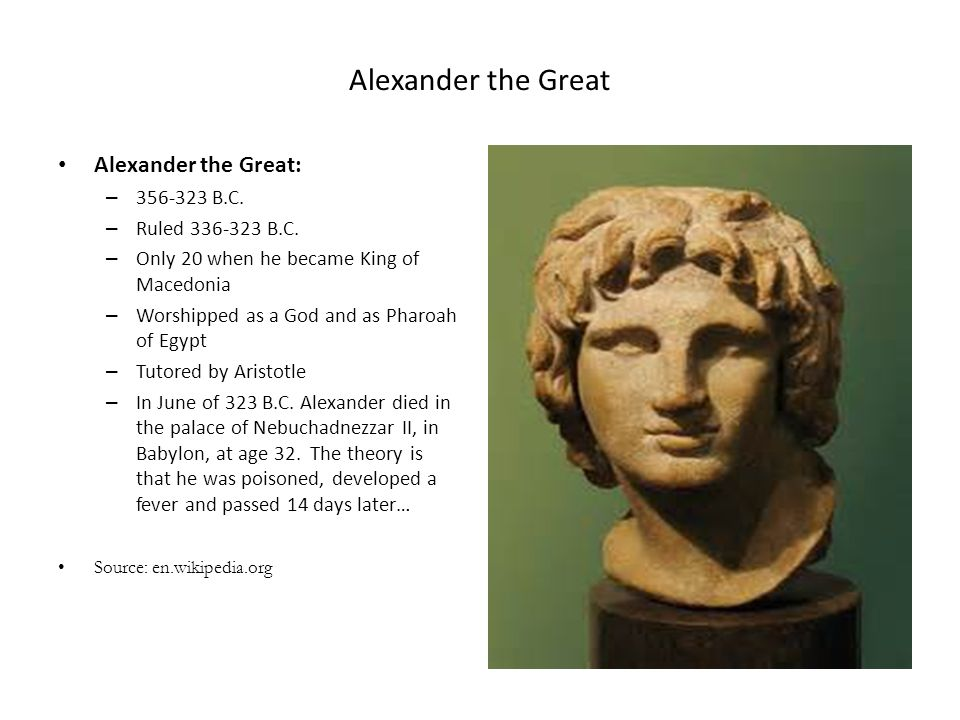 Alexander the Great Alexander the Great: 356-323 B.C.