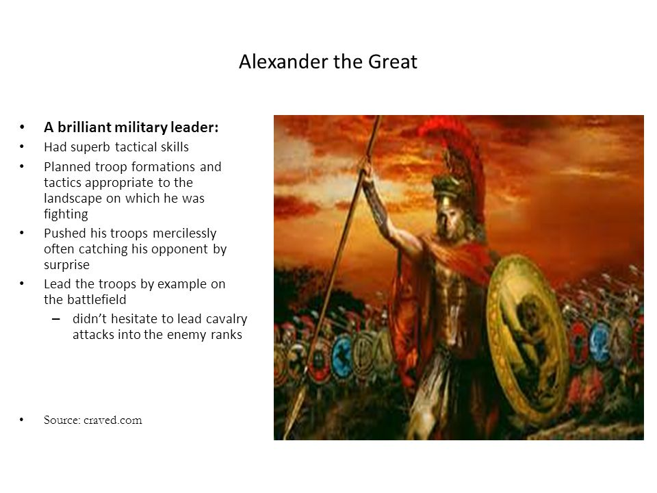 Alexander the Great A brilliant military leader: